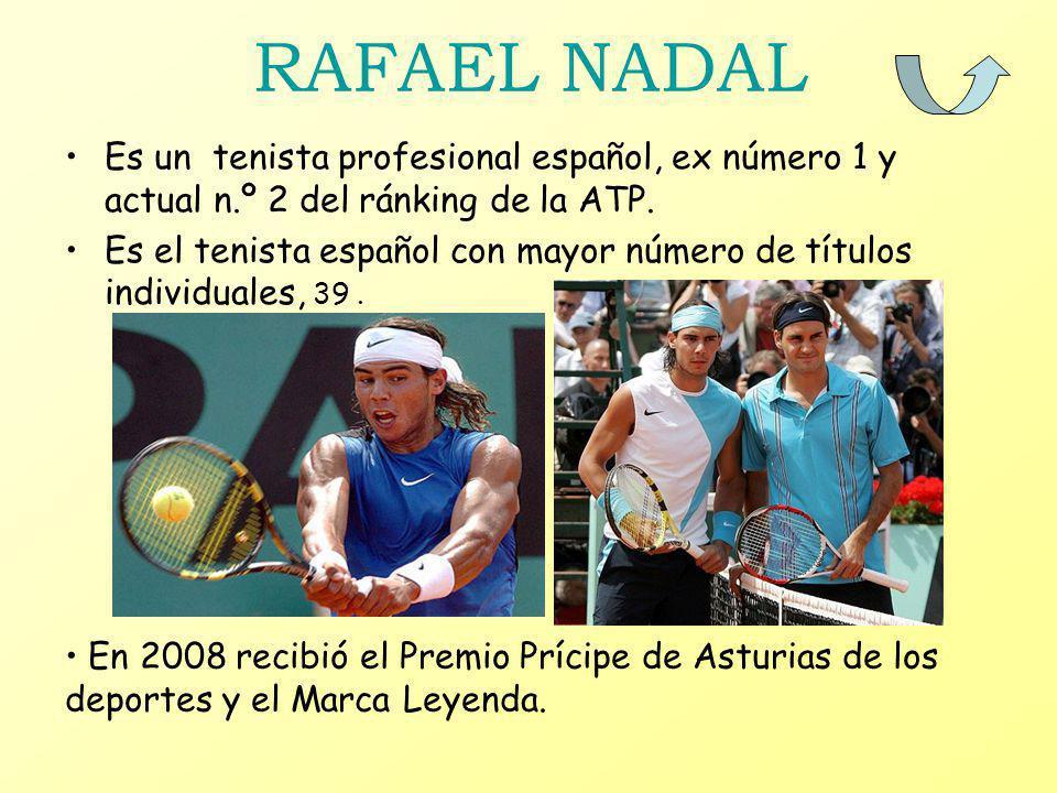 RAFAEL NADAL Es un tenista profesional español, ex número 1 y actual n.º 2 del ránking de la ATP.