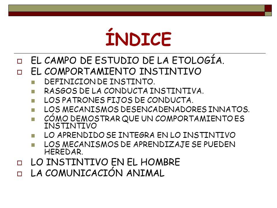 ÍNDICE EL CAMPO DE ESTUDIO DE LA ETOLOGÍA.