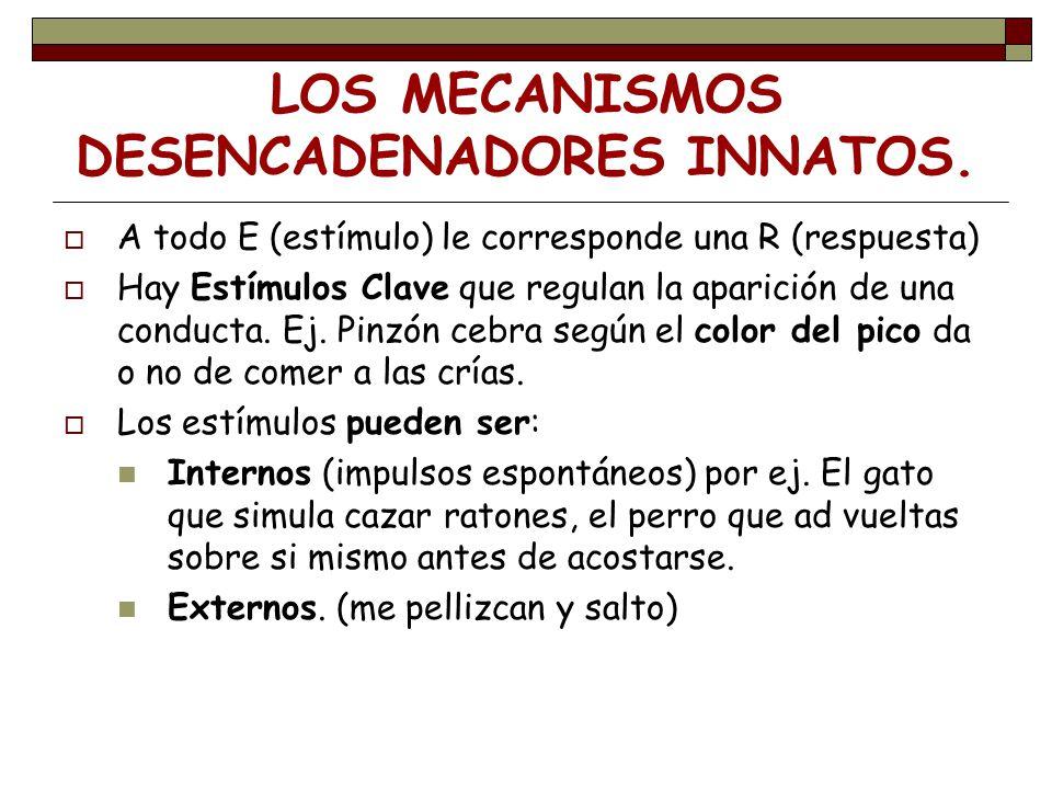 LOS MECANISMOS DESENCADENADORES INNATOS.