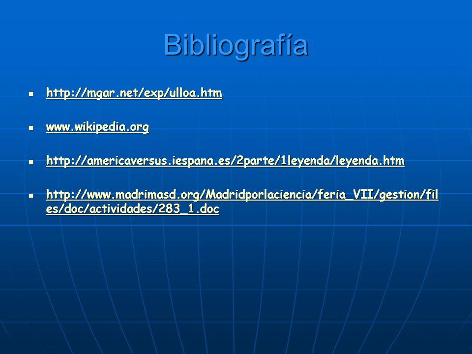 Bibliografía http://mgar.net/exp/ulloa.htm www.wikipedia.org