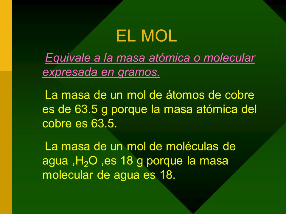 EL MOL Equivale a la masa atómica o molecular expresada en gramos.