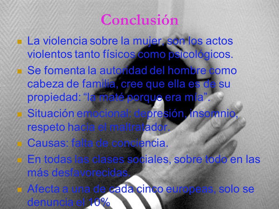 Conclusión La violencia sobre la mujer, son los actos violentos tanto físicos como psicológicos.