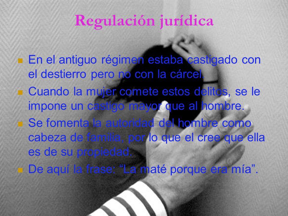 Regulación jurídica En el antiguo régimen estaba castigado con el destierro pero no con la cárcel.