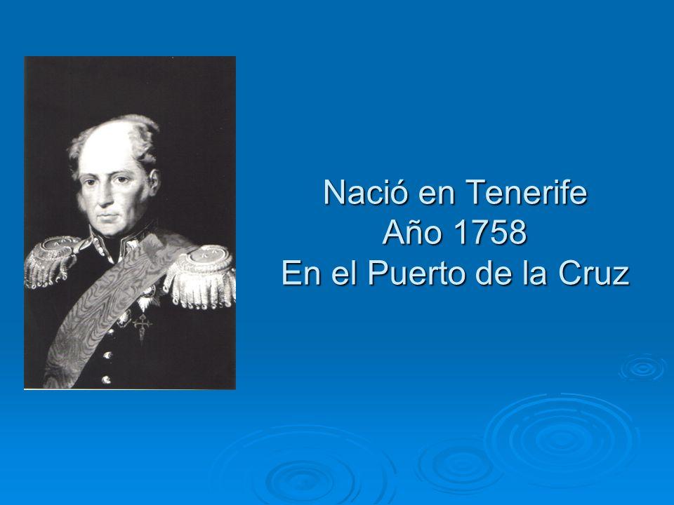 Nació en Tenerife Año 1758 En el Puerto de la Cruz