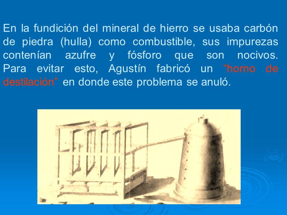 En la fundición del mineral de hierro se usaba carbón de piedra (hulla) como combustible, sus impurezas contenían azufre y fósforo que son nocivos.
