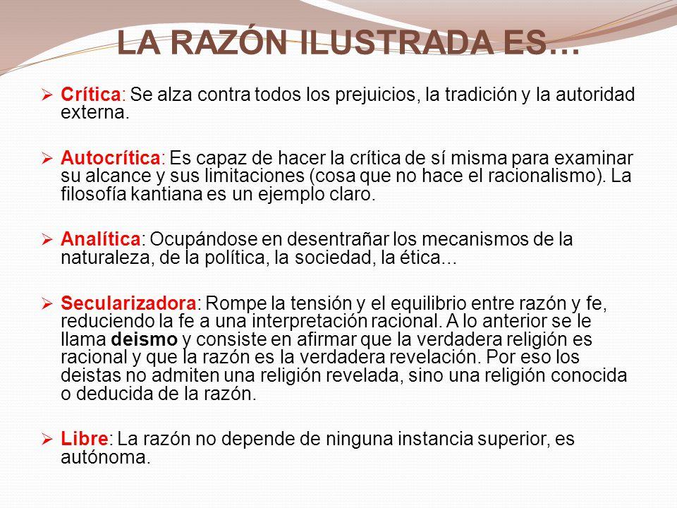 LA RAZÓN ILUSTRADA ES… Crítica: Se alza contra todos los prejuicios, la tradición y la autoridad externa.