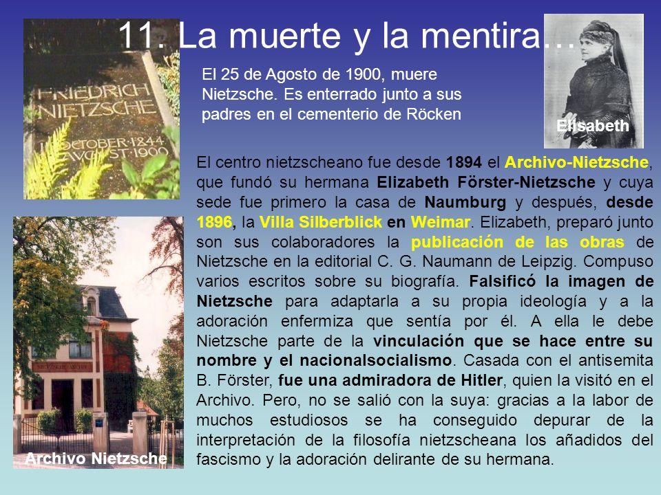 11. La muerte y la mentira… El 25 de Agosto de 1900, muere Nietzsche. Es enterrado junto a sus padres en el cementerio de Röcken.