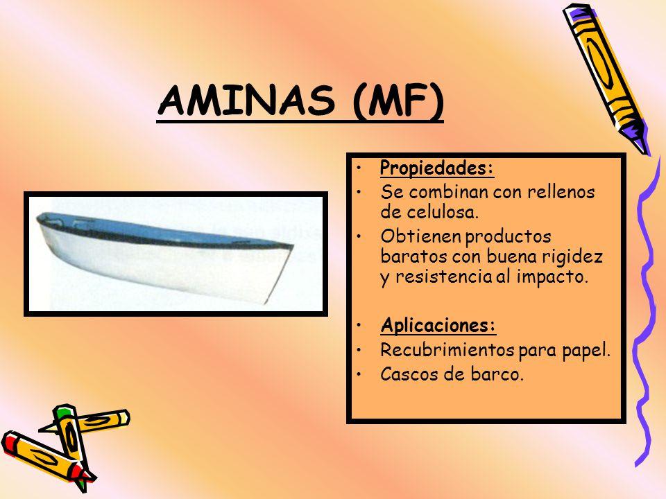 AMINAS (MF) Propiedades: Se combinan con rellenos de celulosa.