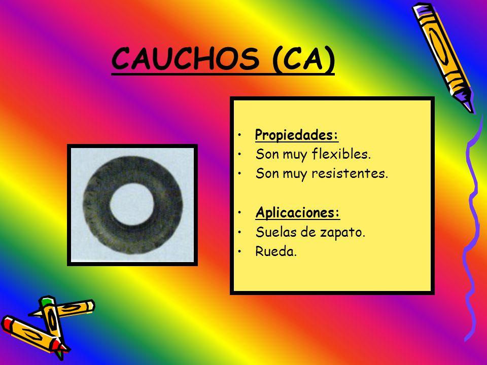 CAUCHOS (CA) Propiedades: Son muy flexibles. Son muy resistentes.