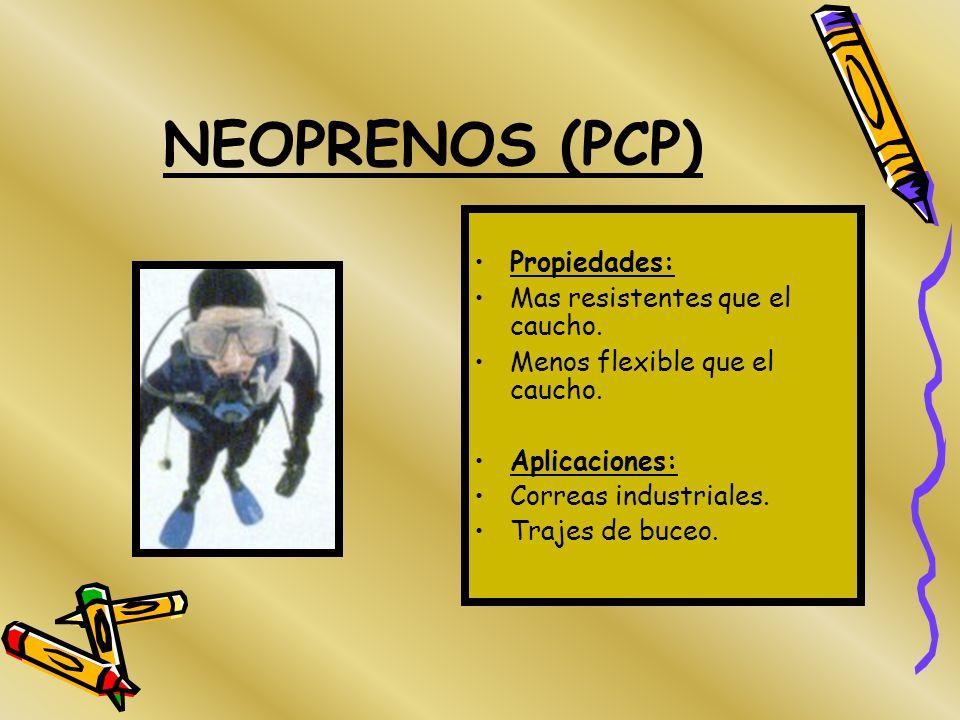 NEOPRENOS (PCP) Propiedades: Mas resistentes que el caucho.