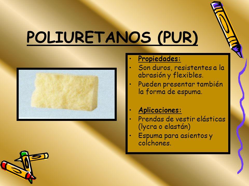 POLIURETANOS (PUR) Propiedades: