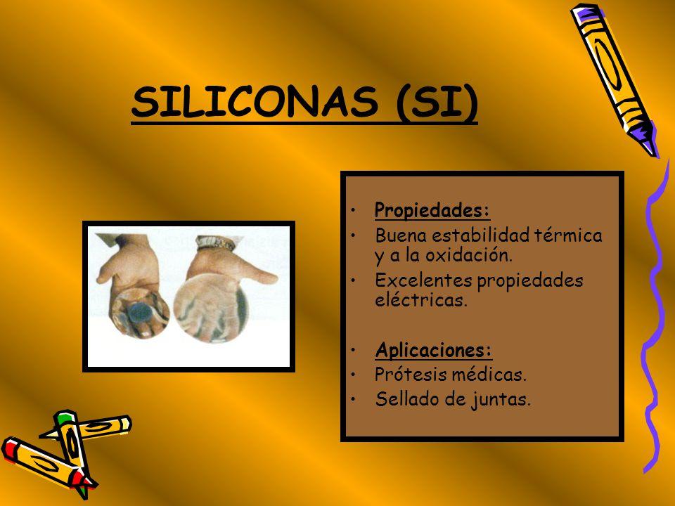 SILICONAS (SI) Propiedades: