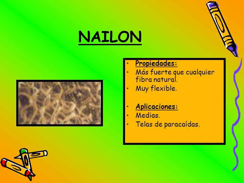NAILON Propiedades: Más fuerte que cualquier fibra natural.