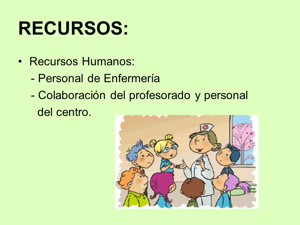 RECURSOS: Recursos Humanos: - Personal de Enfermería
