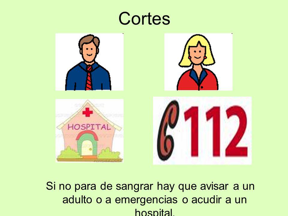 Cortes Si no para de sangrar hay que avisar a un adulto o a emergencias o acudir a un hospital.
