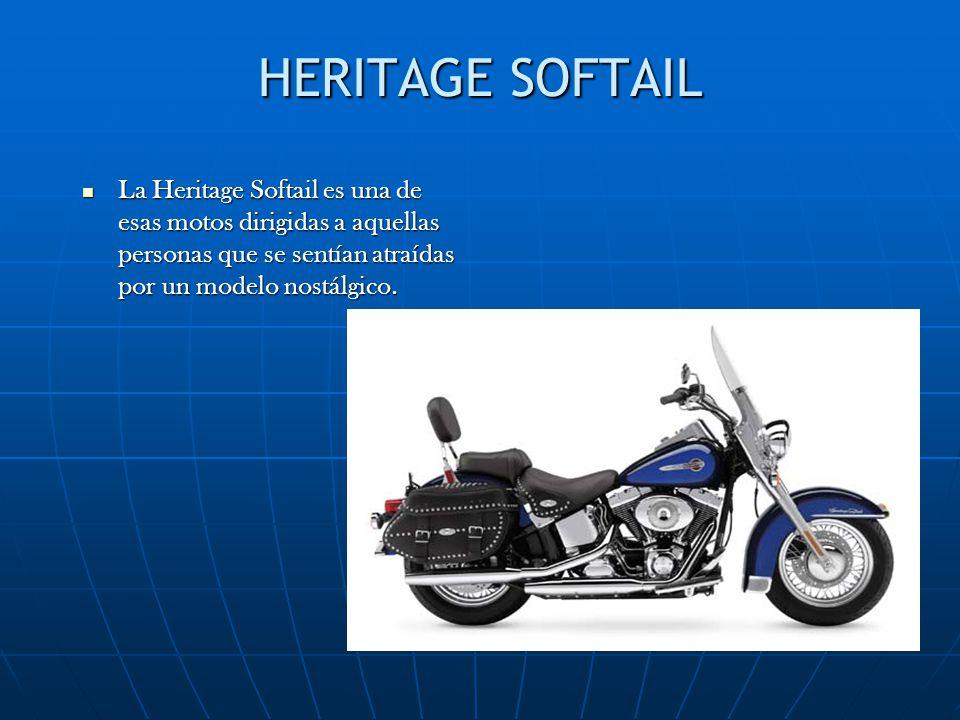 HERITAGE SOFTAIL La Heritage Softail es una de esas motos dirigidas a aquellas personas que se sentían atraídas por un modelo nostálgico.