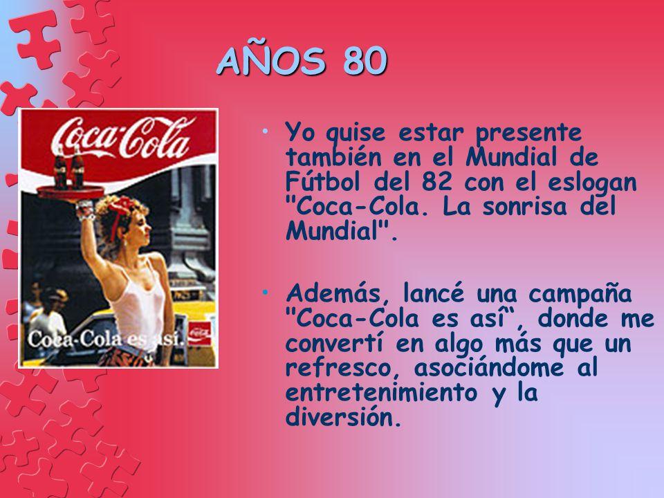 AÑOS 80 Yo quise estar presente también en el Mundial de Fútbol del 82 con el eslogan Coca-Cola. La sonrisa del Mundial .