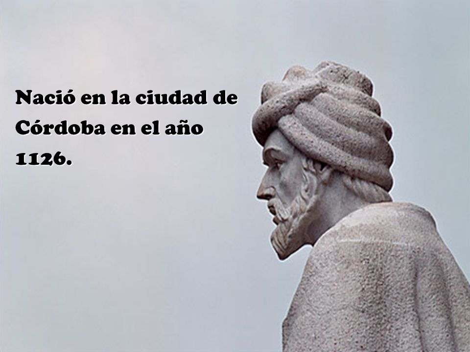 Nació en la ciudad de Córdoba en el año 1126.