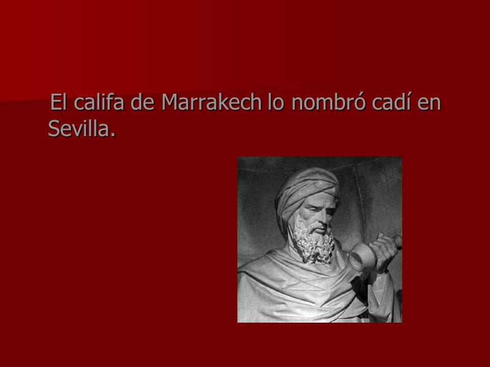 El califa de Marrakech lo nombró cadí en Sevilla.