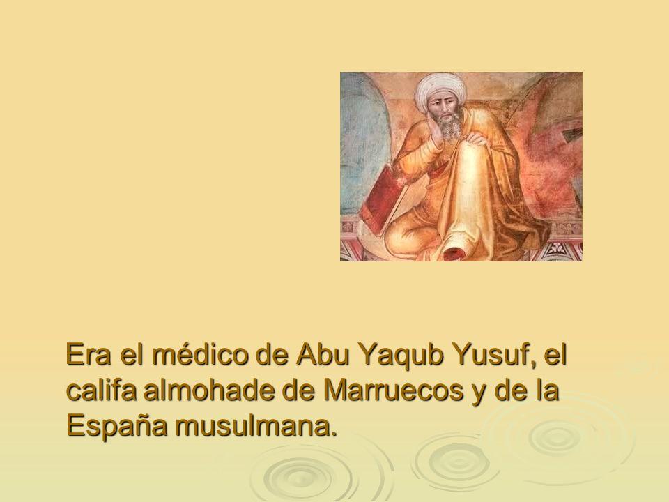 Era el médico de Abu Yaqub Yusuf, el califa almohade de Marruecos y de la España musulmana.