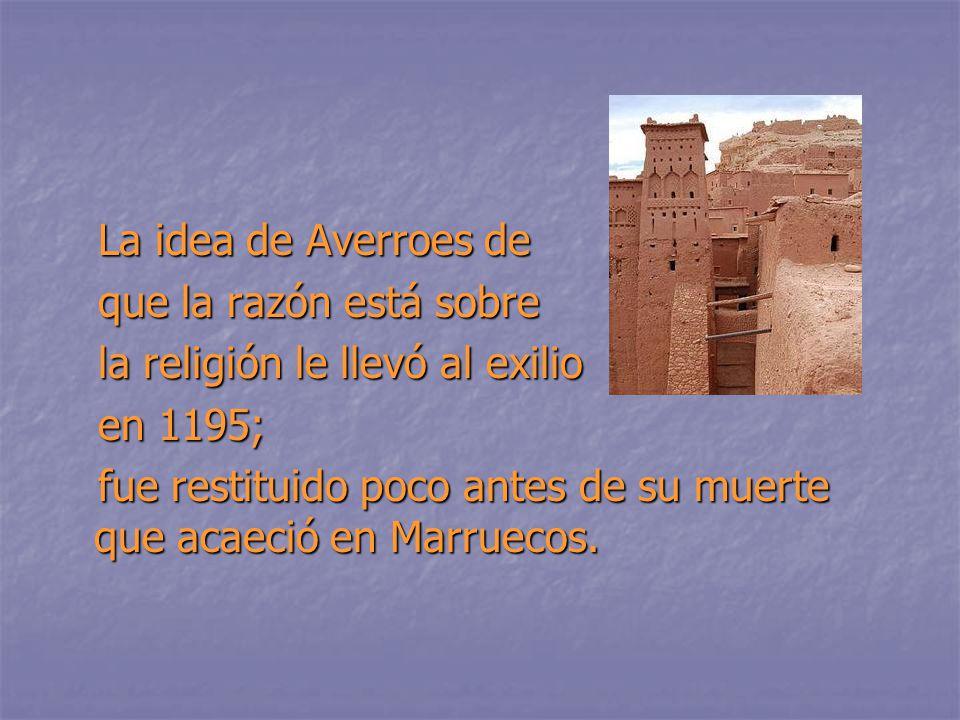 La idea de Averroes de que la razón está sobre. la religión le llevó al exilio. en 1195;