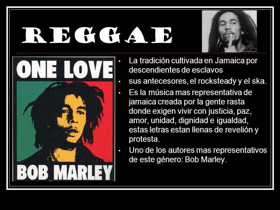 Reggae La tradición cultivada en Jamaica por descendientes de esclavos
