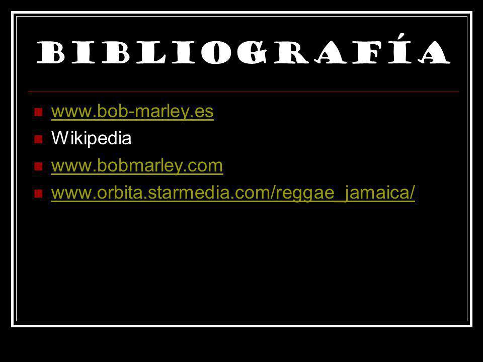 Bibliografía www.bob-marley.es Wikipedia www.bobmarley.com