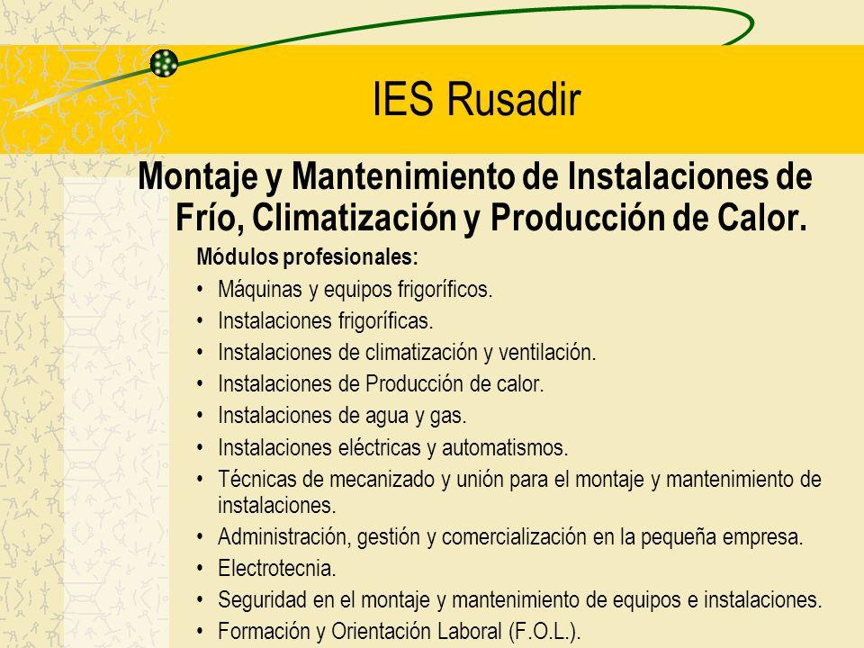 IES Rusadir Montaje y Mantenimiento de Instalaciones de Frío, Climatización y Producción de Calor. Módulos profesionales: