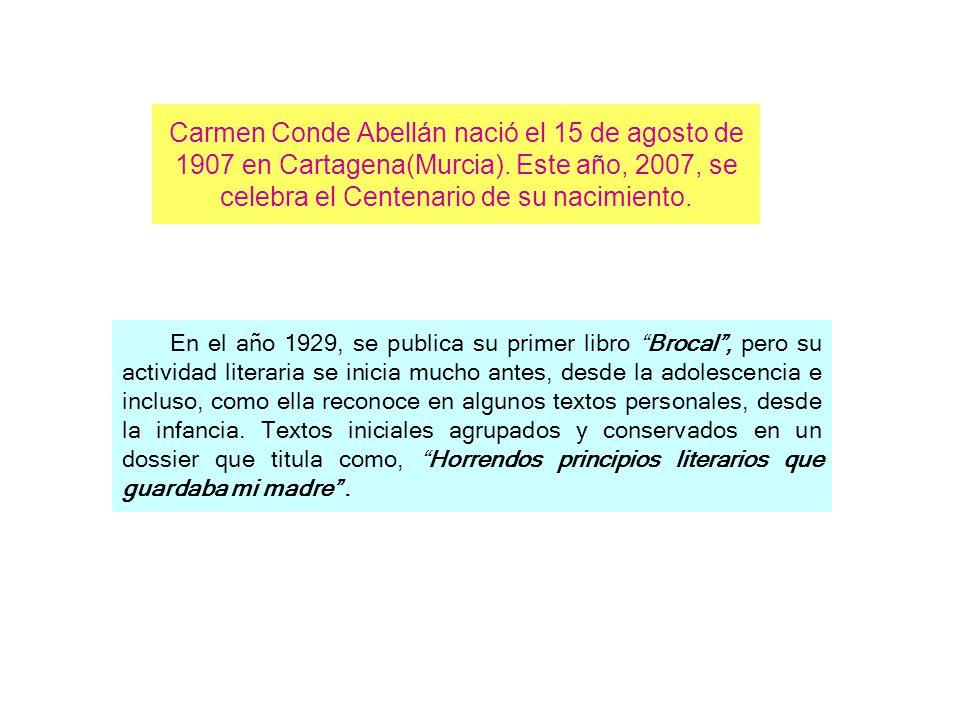 Carmen Conde Abellán nació el 15 de agosto de 1907 en Cartagena(Murcia). Este año, 2007, se celebra el Centenario de su nacimiento.