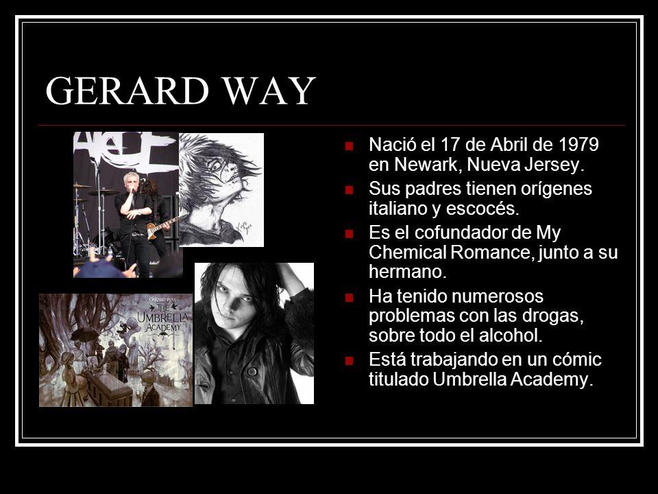 GERARD WAY Nació el 17 de Abril de 1979 en Newark, Nueva Jersey.