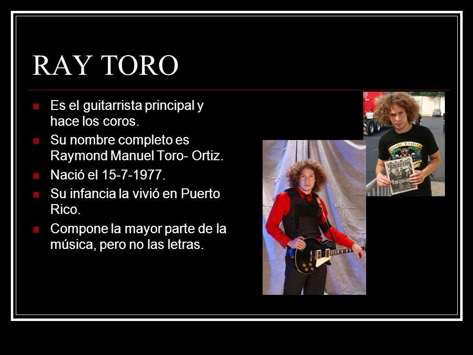 RAY TORO Es el guitarrista principal y hace los coros.