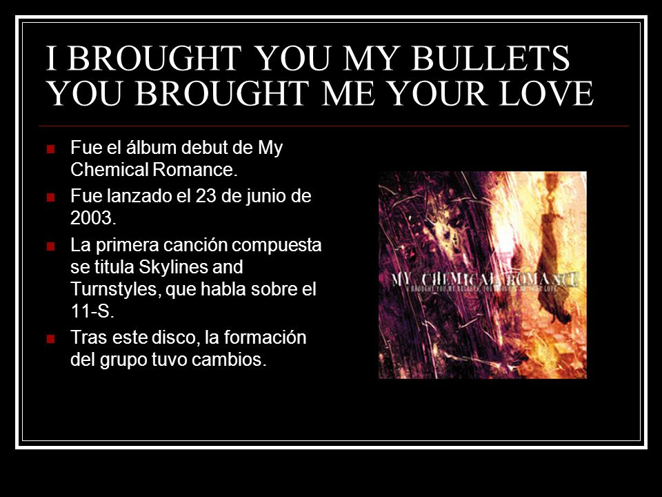 I BROUGHT YOU MY BULLETS YOU BROUGHT ME YOUR LOVE