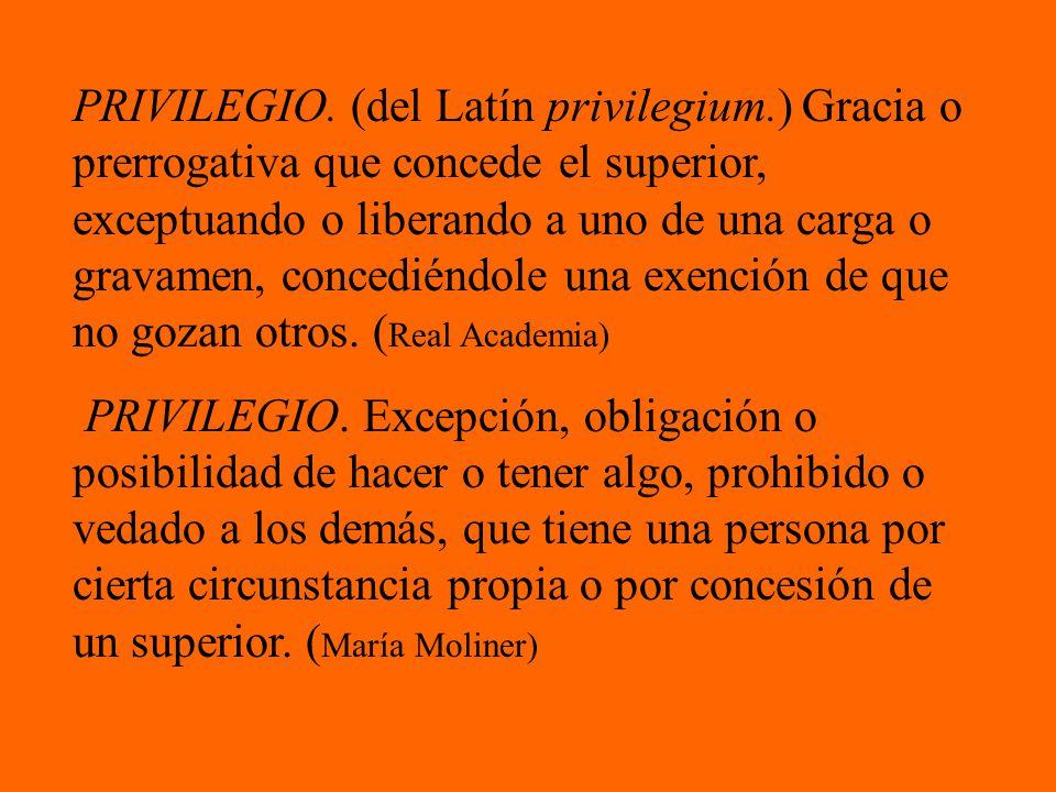 PRIVILEGIO. (del Latín privilegium