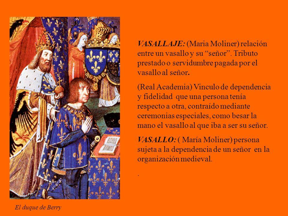 VASALLAJE: (Maria Moliner) relación entre un vasallo y su señor