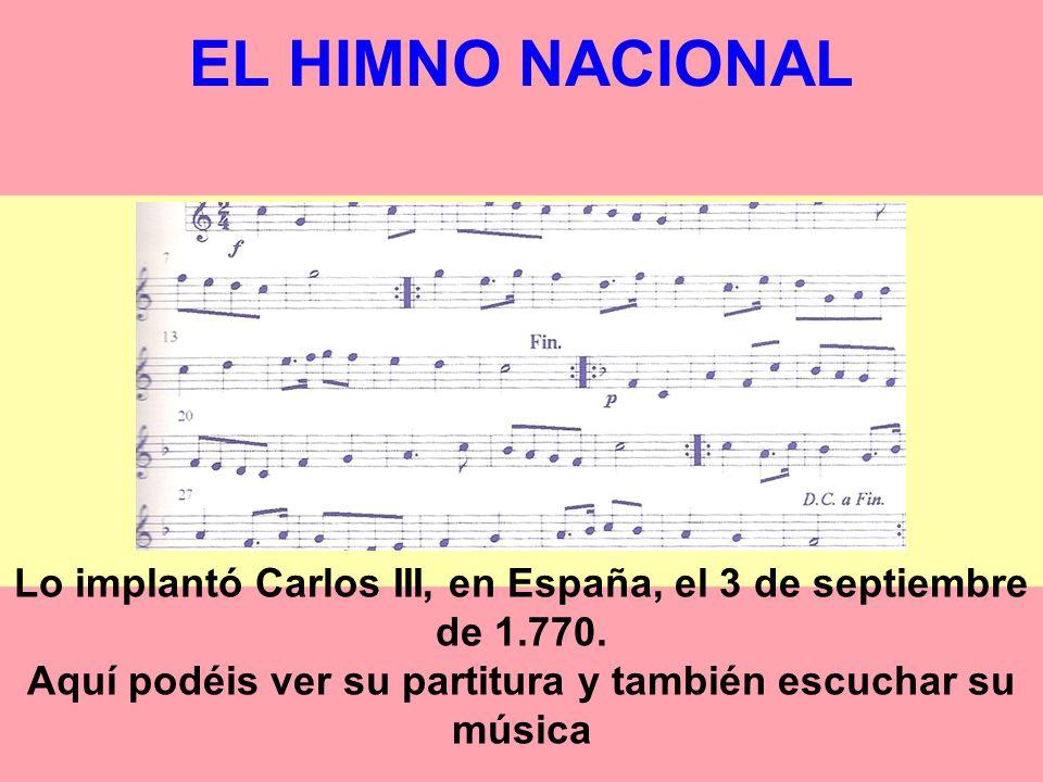 EL HIMNO NACIONAL Lo implantó Carlos III, en España, el 3 de septiembre de 1.770.