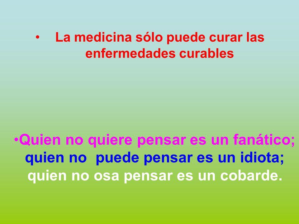 La medicina sólo puede curar las enfermedades curables