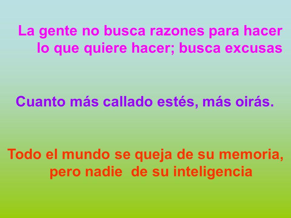 Todo el mundo se queja de su memoria, pero nadie de su inteligencia