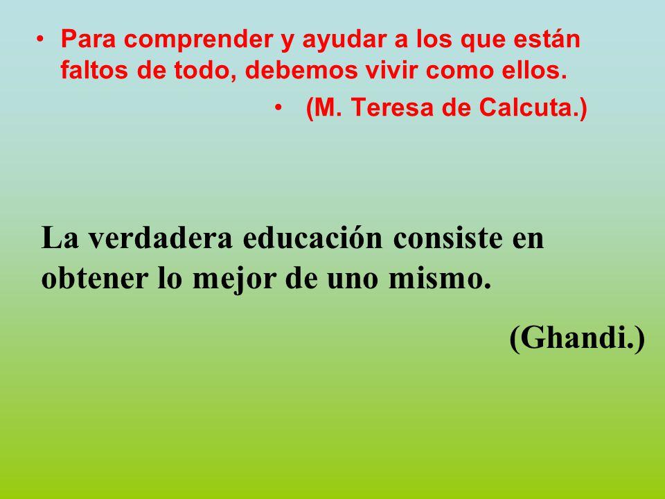 La verdadera educación consiste en obtener lo mejor de uno mismo.