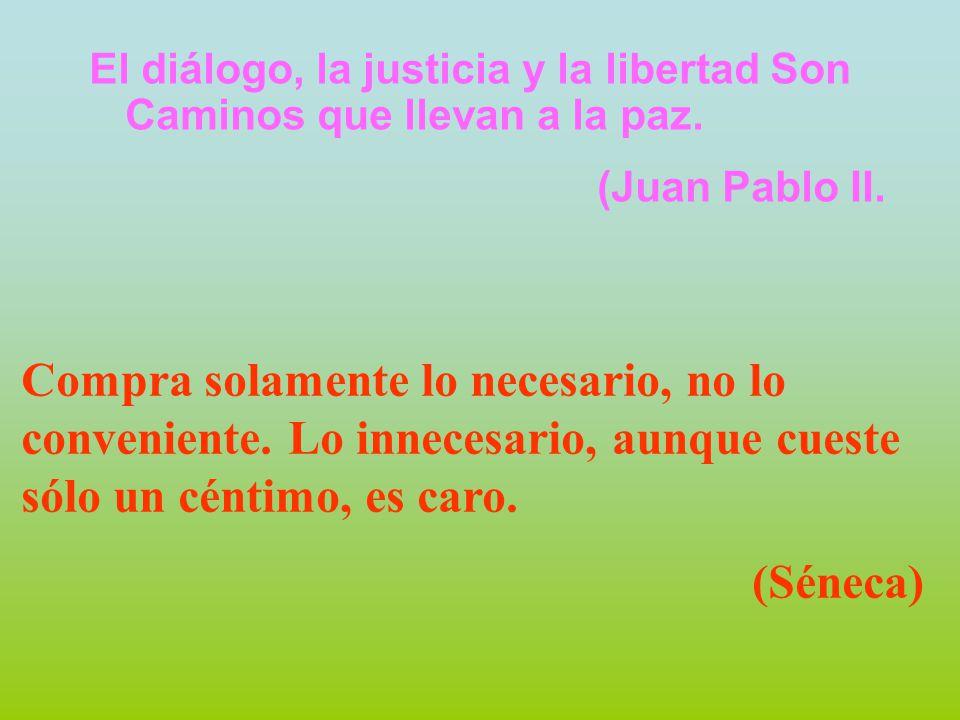 El diálogo, la justicia y la libertad Son Caminos que llevan a la paz.