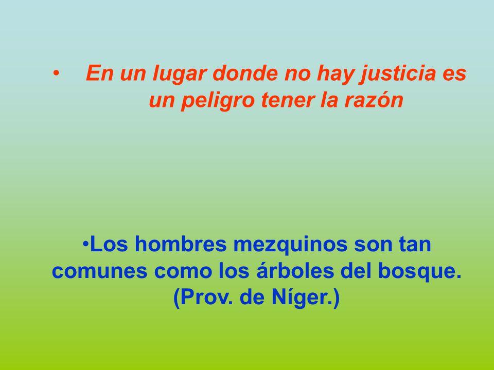 En un lugar donde no hay justicia es un peligro tener la razón