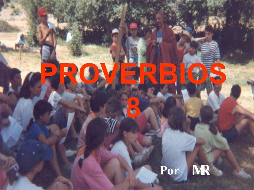 PROVERBIOS 8 Por M R