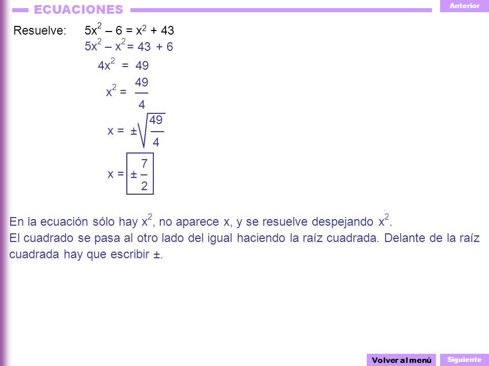 En la ecuación sólo hay x2, no aparece x, y se resuelve despejando x2.