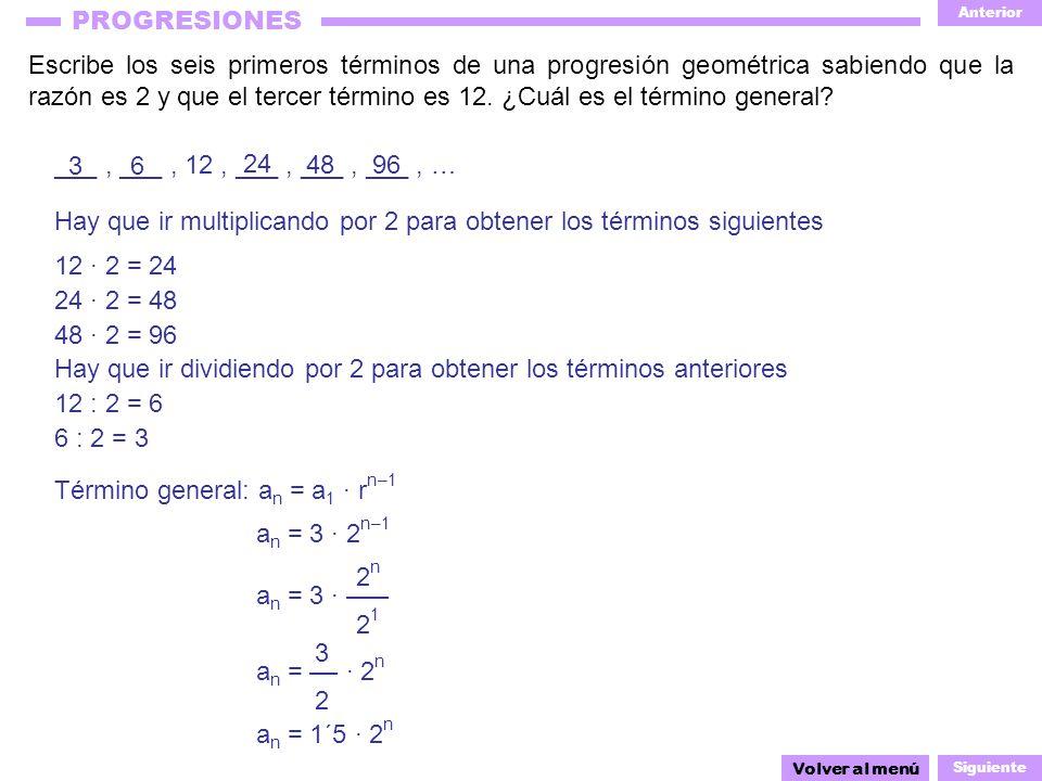 Hay que ir multiplicando por 2 para obtener los términos siguientes