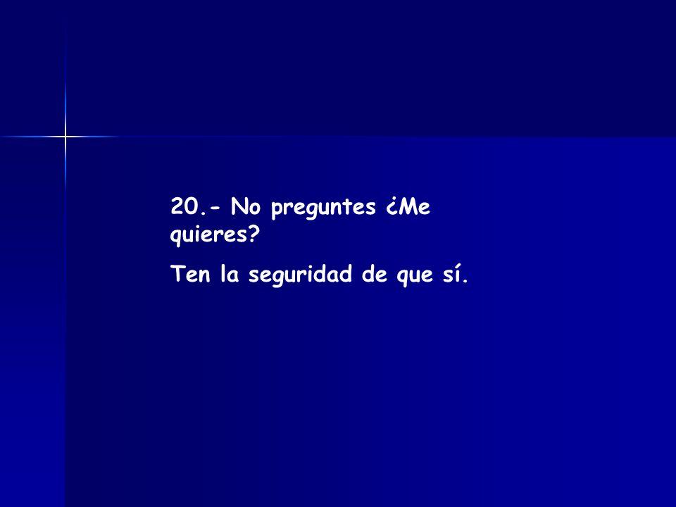 20.- No preguntes ¿Me quieres