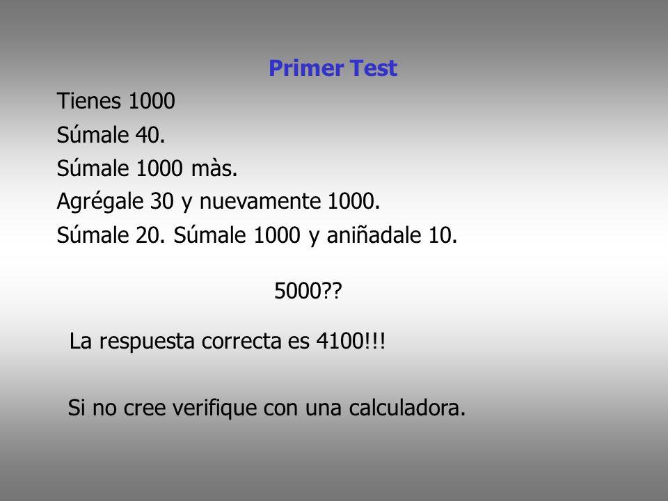 Primer Test Tienes 1000. Súmale 40. Súmale 1000 màs. Agrégale 30 y nuevamente 1000. Súmale 20. Súmale 1000 y aniñadale 10.