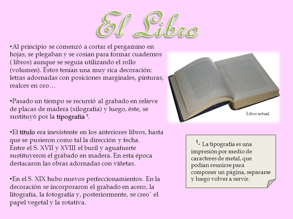 El Libro Al principio se comenzó a cortar el pergamino en hojas, se plegaban y se cosían para formar cuadernos.