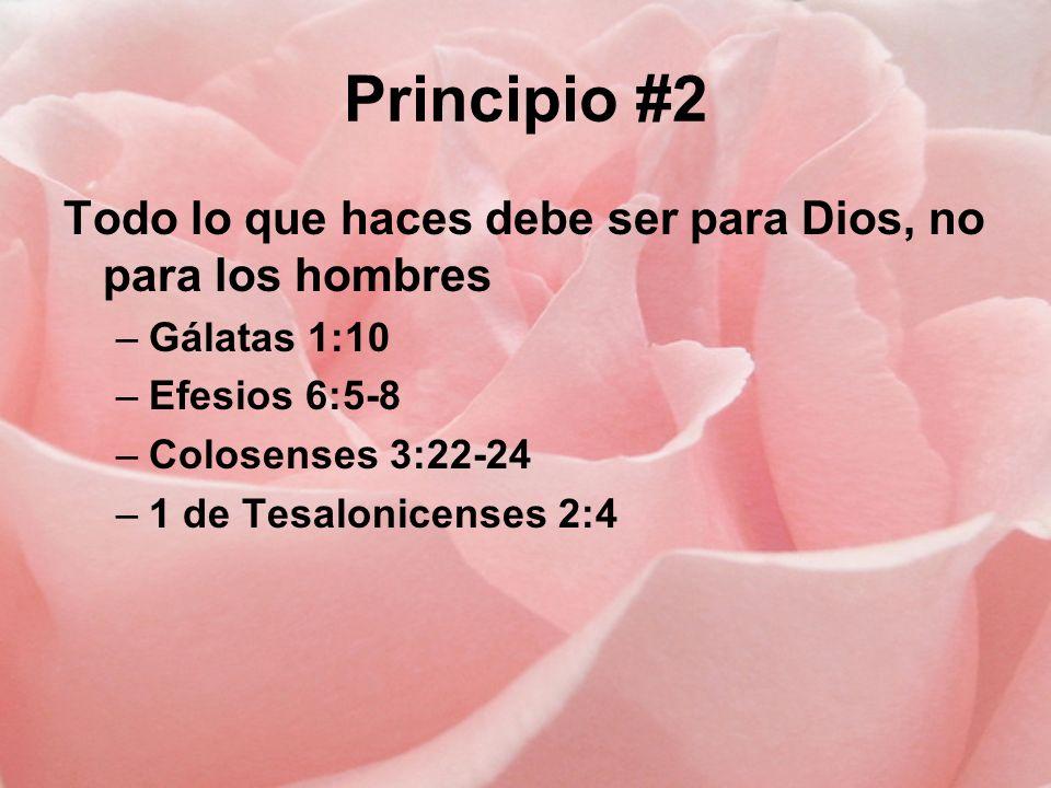 Principio #2 Todo lo que haces debe ser para Dios, no para los hombres