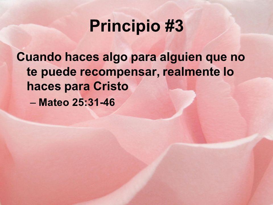 Principio #3 Cuando haces algo para alguien que no te puede recompensar, realmente lo haces para Cristo.