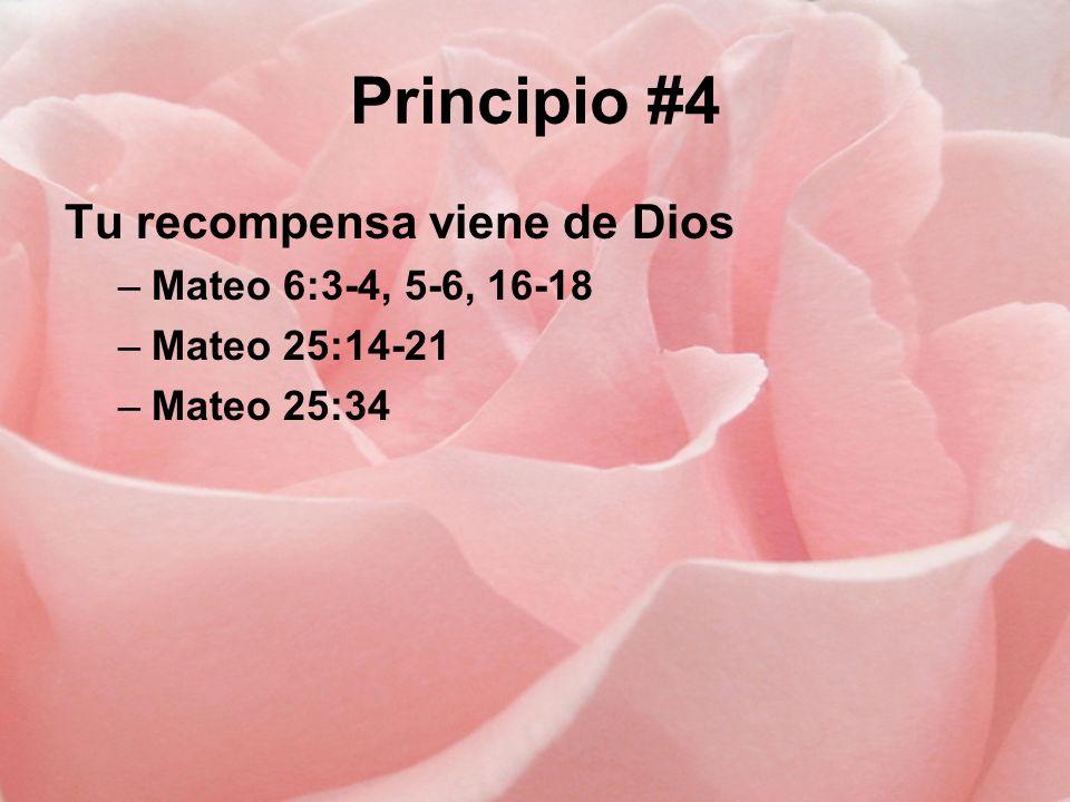 Principio #4 Tu recompensa viene de Dios Mateo 6:3-4, 5-6, 16-18