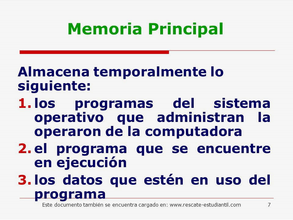 Memoria Principal Almacena temporalmente lo siguiente: